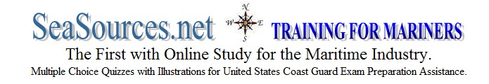 SeaSources.net, Training for Mariners. The First with Online Study for the Maritime Industry. Multiple Choice Quizzes with Illustrations for United States Coast Guard Exam Preparation Assistance.